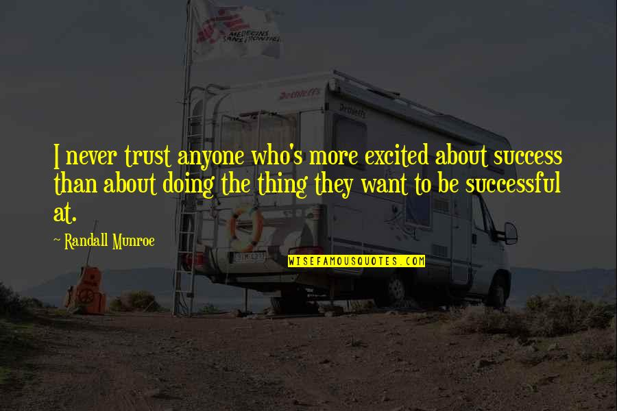 Munroe Quotes By Randall Munroe: I never trust anyone who's more excited about