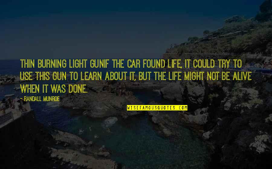 Munroe Quotes By Randall Munroe: Thin Burning Light GunIf the car found life,
