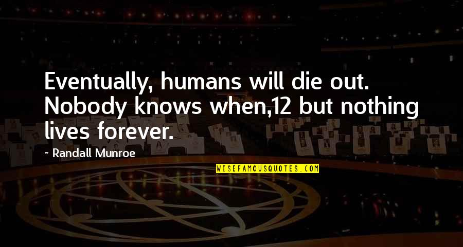 Munroe Quotes By Randall Munroe: Eventually, humans will die out. Nobody knows when,12