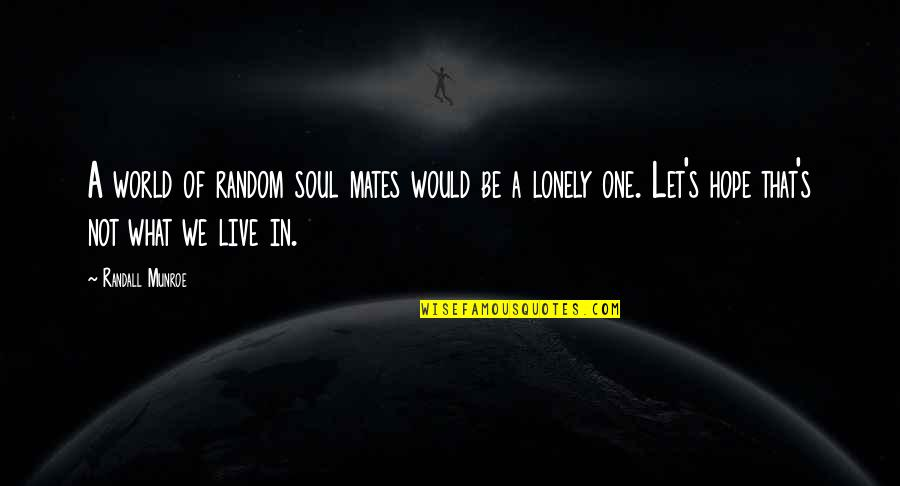Munroe Quotes By Randall Munroe: A world of random soul mates would be