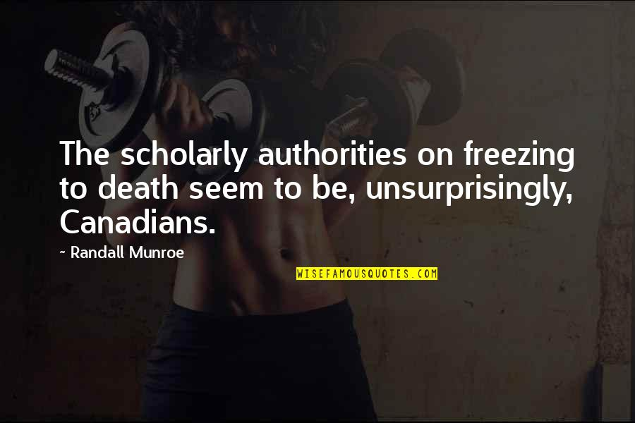 Munroe Quotes By Randall Munroe: The scholarly authorities on freezing to death seem