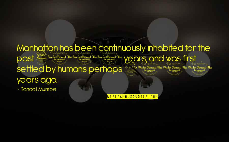 Munroe Quotes By Randall Munroe: Manhattan has been continuously inhabited for the past