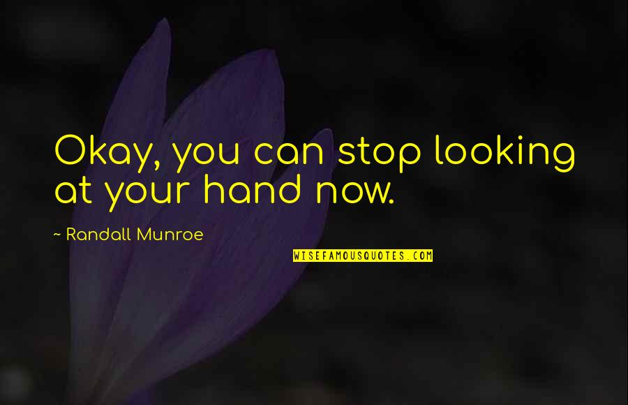 Munroe Quotes By Randall Munroe: Okay, you can stop looking at your hand