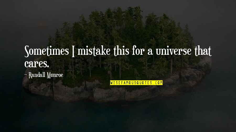 Munroe Quotes By Randall Munroe: Sometimes I mistake this for a universe that
