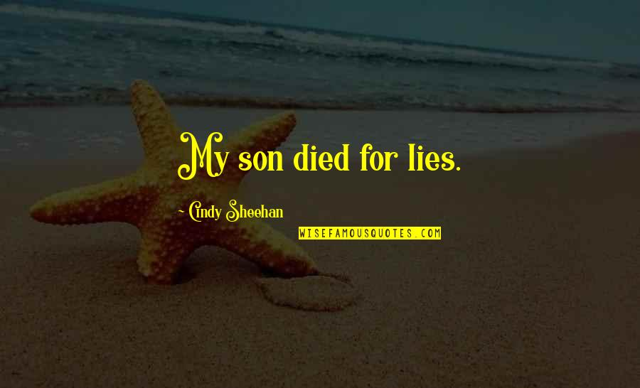 Murder Of A Child Quotes By Cindy Sheehan: My son died for lies.