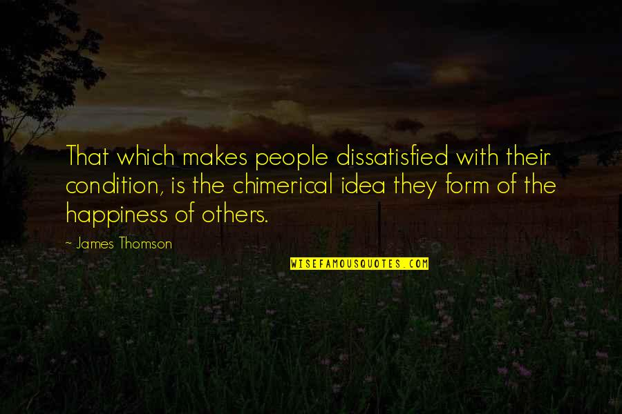 Murder Of A Child Quotes By James Thomson: That which makes people dissatisfied with their condition,