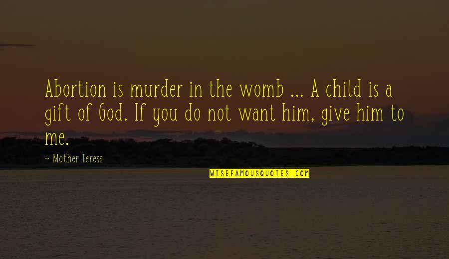 Murder Of A Child Quotes By Mother Teresa: Abortion is murder in the womb ... A
