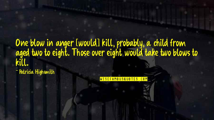 Murder Of A Child Quotes By Patricia Highsmith: One blow in anger [would] kill, probably, a