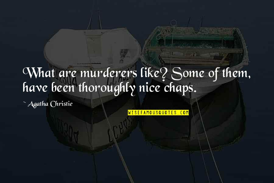 Murderers Quotes By Agatha Christie: What are murderers like? Some of them, have