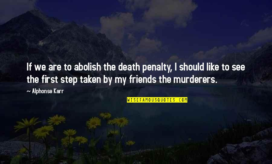 Murderers Quotes By Alphonse Karr: If we are to abolish the death penalty,