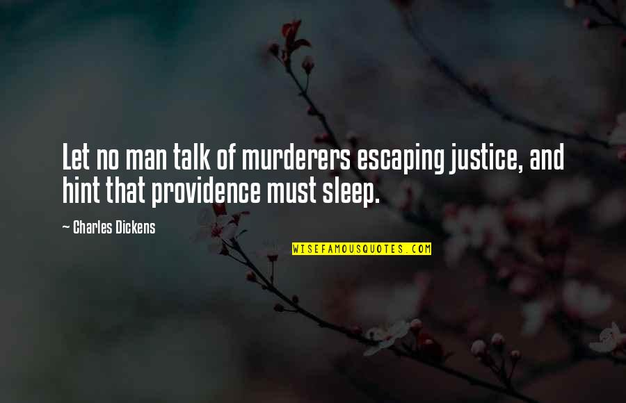 Murderers Quotes By Charles Dickens: Let no man talk of murderers escaping justice,