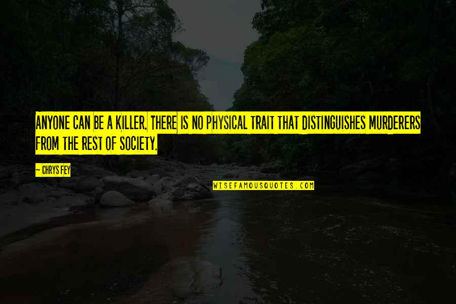 Murderers Quotes By Chrys Fey: Anyone can be a killer. There is no
