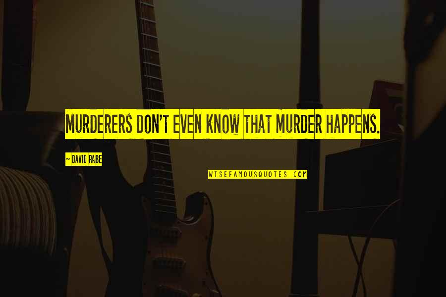 Murderers Quotes By David Rabe: Murderers don't even know that murder happens.