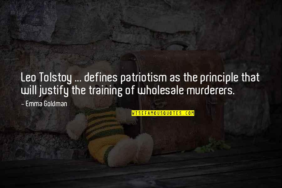 Murderers Quotes By Emma Goldman: Leo Tolstoy ... defines patriotism as the principle