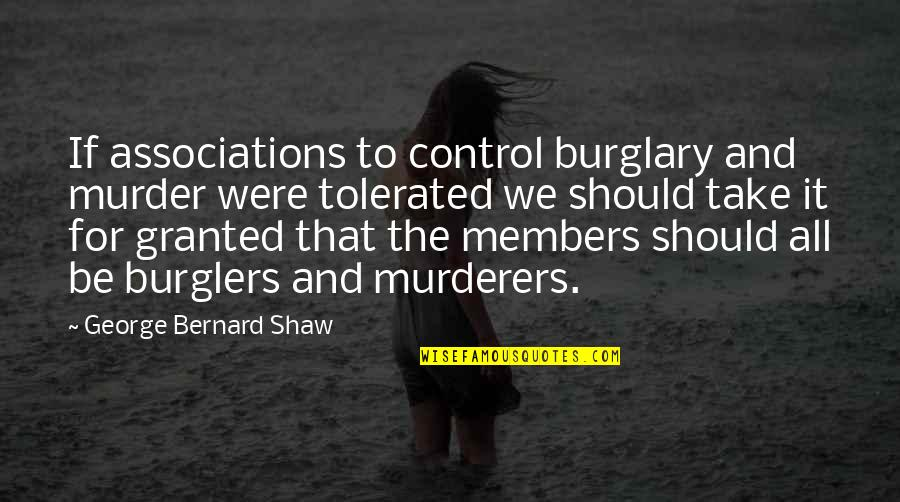 Murderers Quotes By George Bernard Shaw: If associations to control burglary and murder were