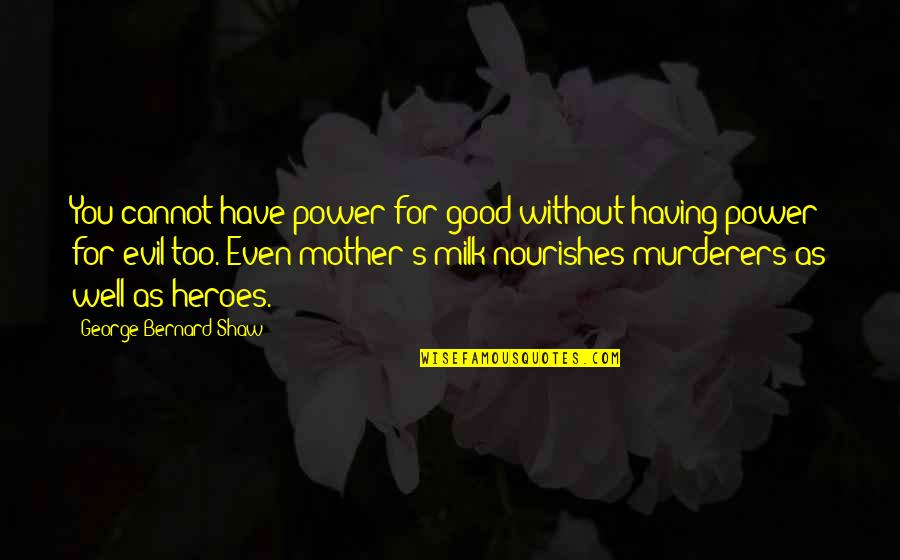 Murderers Quotes By George Bernard Shaw: You cannot have power for good without having