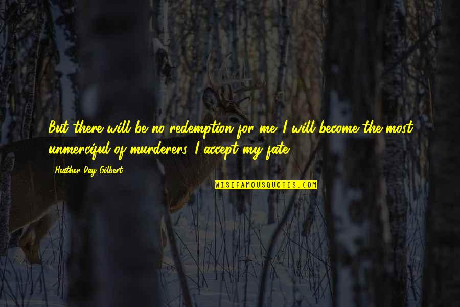 Murderers Quotes By Heather Day Gilbert: But there will be no redemption for me.