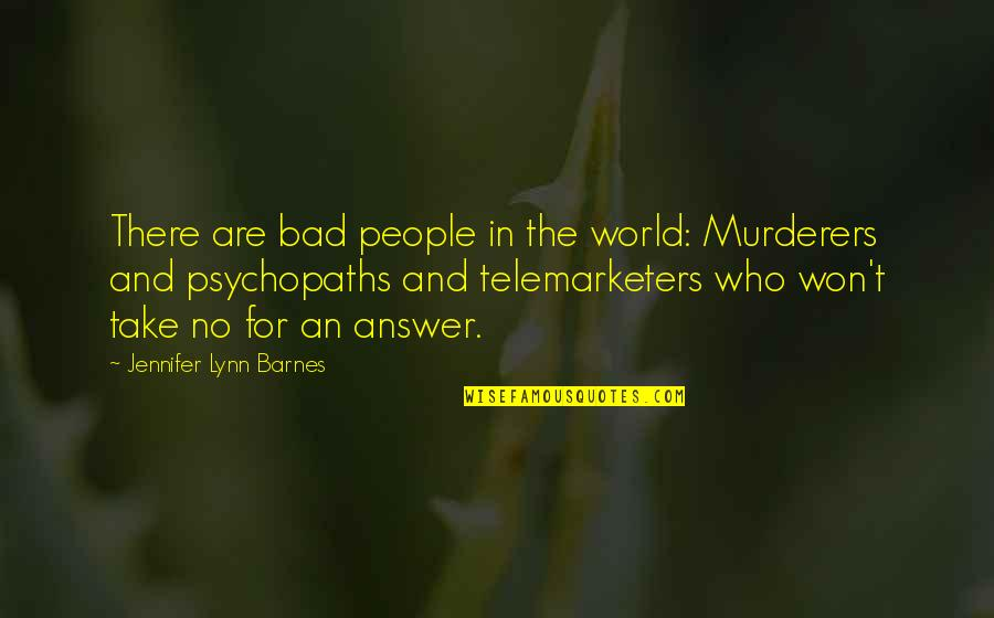 Murderers Quotes By Jennifer Lynn Barnes: There are bad people in the world: Murderers