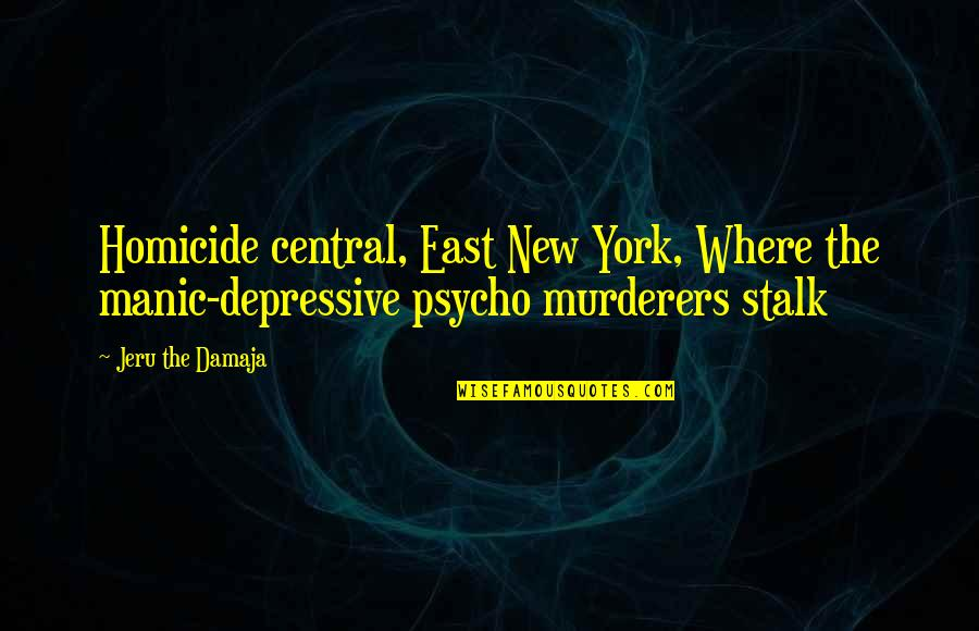 Murderers Quotes By Jeru The Damaja: Homicide central, East New York, Where the manic-depressive