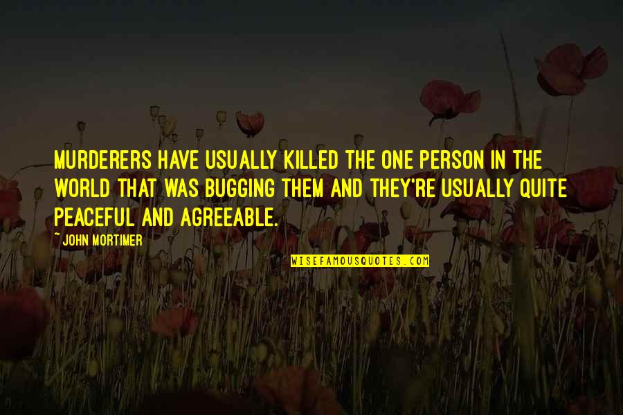 Murderers Quotes By John Mortimer: Murderers have usually killed the one person in