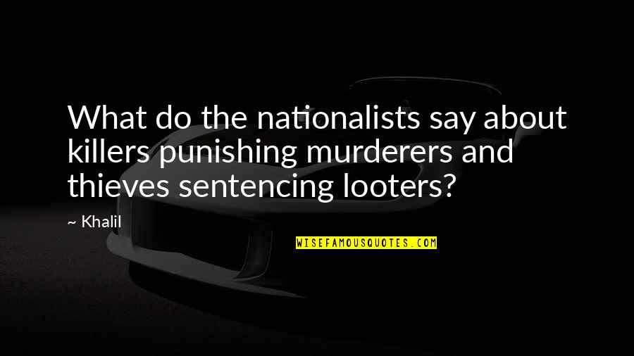 Murderers Quotes By Khalil: What do the nationalists say about killers punishing