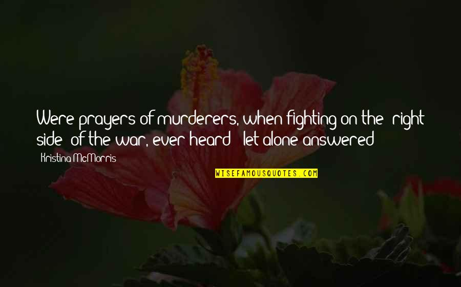 Murderers Quotes By Kristina McMorris: Were prayers of murderers, when fighting on the