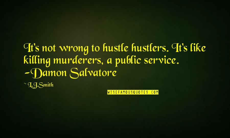 Murderers Quotes By L.J.Smith: It's not wrong to hustle hustlers. It's like