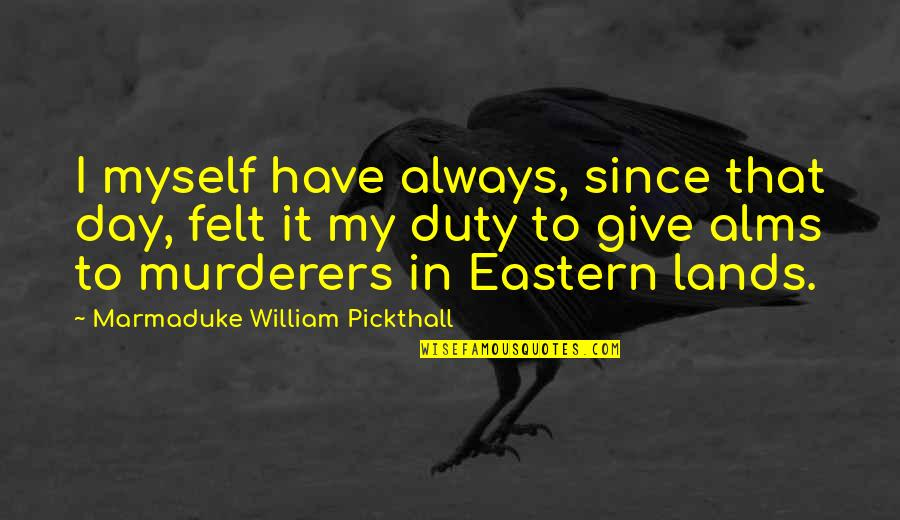 Murderers Quotes By Marmaduke William Pickthall: I myself have always, since that day, felt
