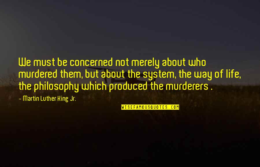 Murderers Quotes By Martin Luther King Jr.: We must be concerned not merely about who