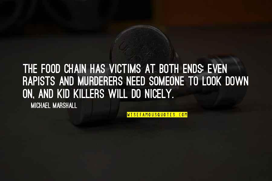Murderers Quotes By Michael Marshall: The food chain has victims at both ends: