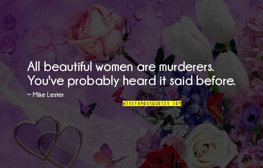 Murderers Quotes By Mike Lester: All beautiful women are murderers. You've probably heard