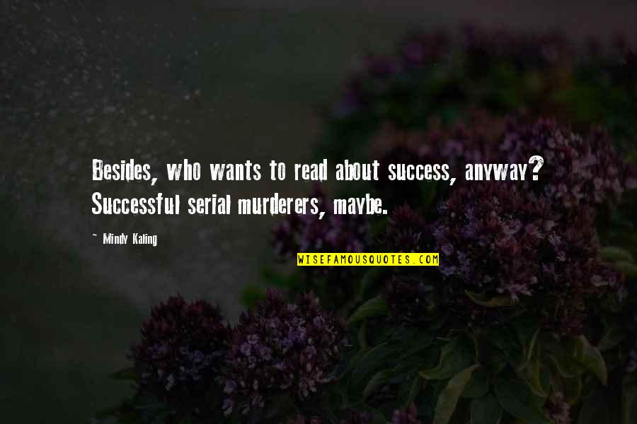 Murderers Quotes By Mindy Kaling: Besides, who wants to read about success, anyway?