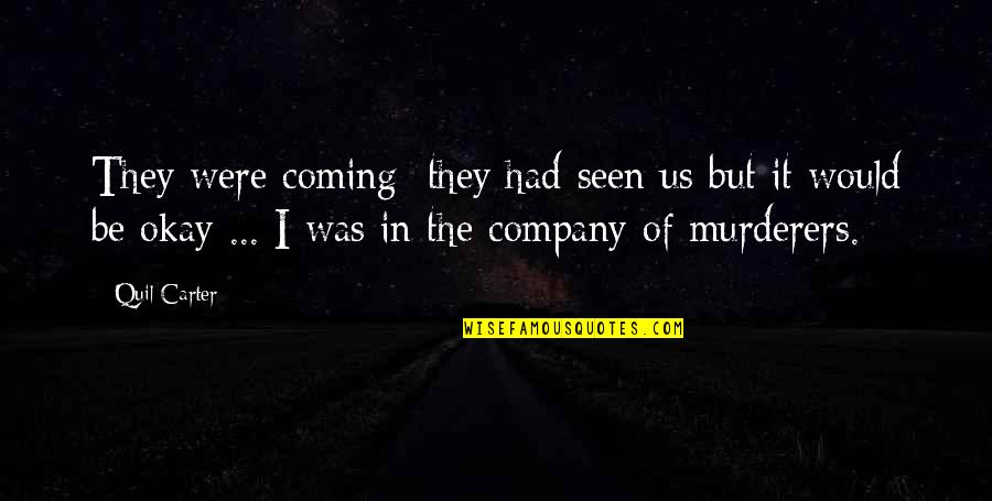 Murderers Quotes By Quil Carter: They were coming; they had seen us but