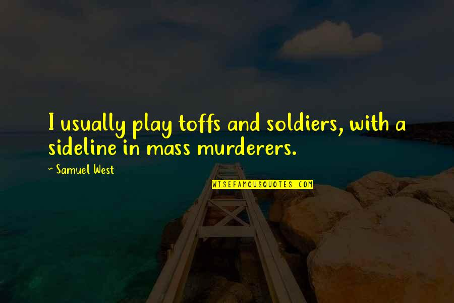 Murderers Quotes By Samuel West: I usually play toffs and soldiers, with a