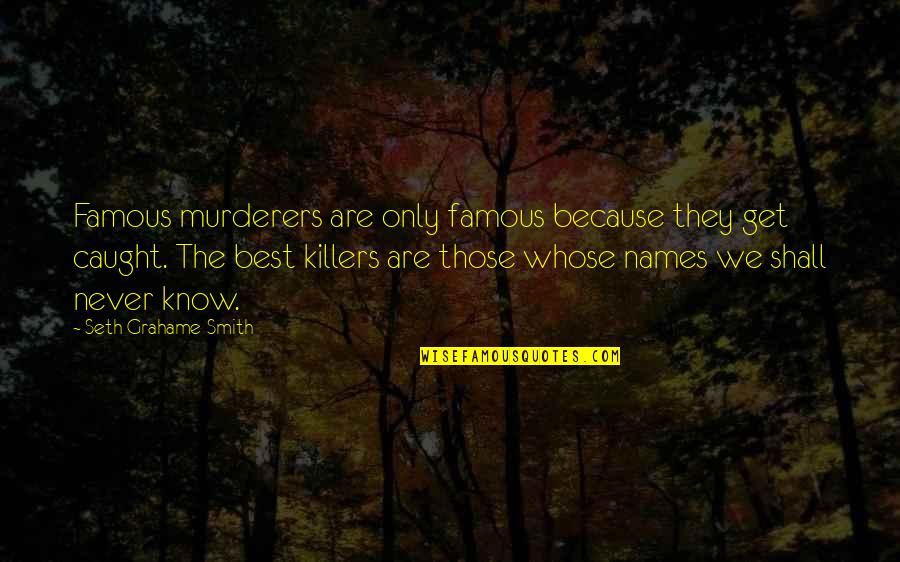 Murderers Quotes By Seth Grahame-Smith: Famous murderers are only famous because they get