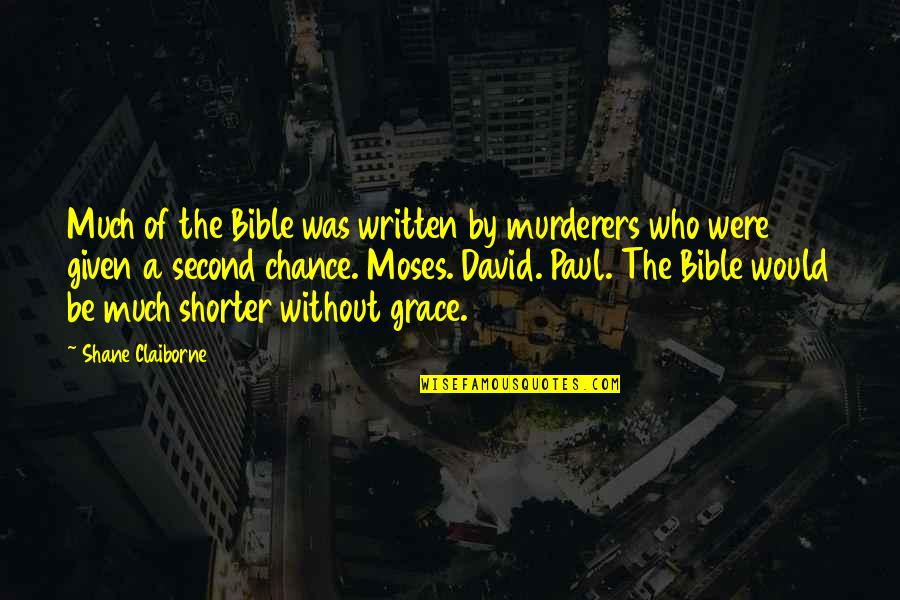 Murderers Quotes By Shane Claiborne: Much of the Bible was written by murderers