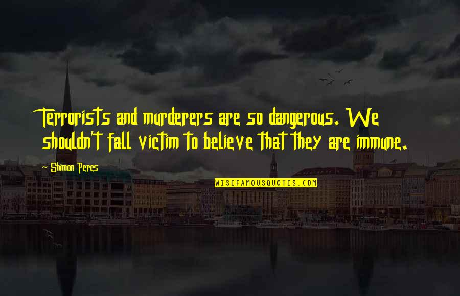Murderers Quotes By Shimon Peres: Terrorists and murderers are so dangerous. We shouldn't