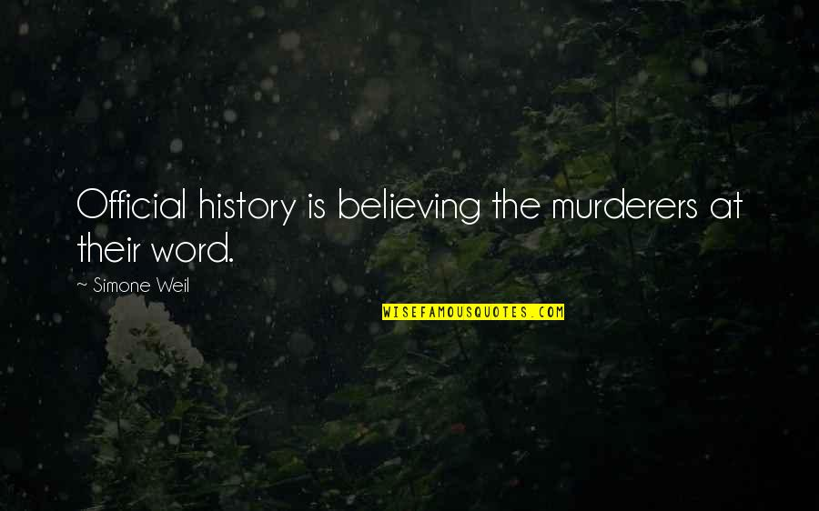 Murderers Quotes By Simone Weil: Official history is believing the murderers at their