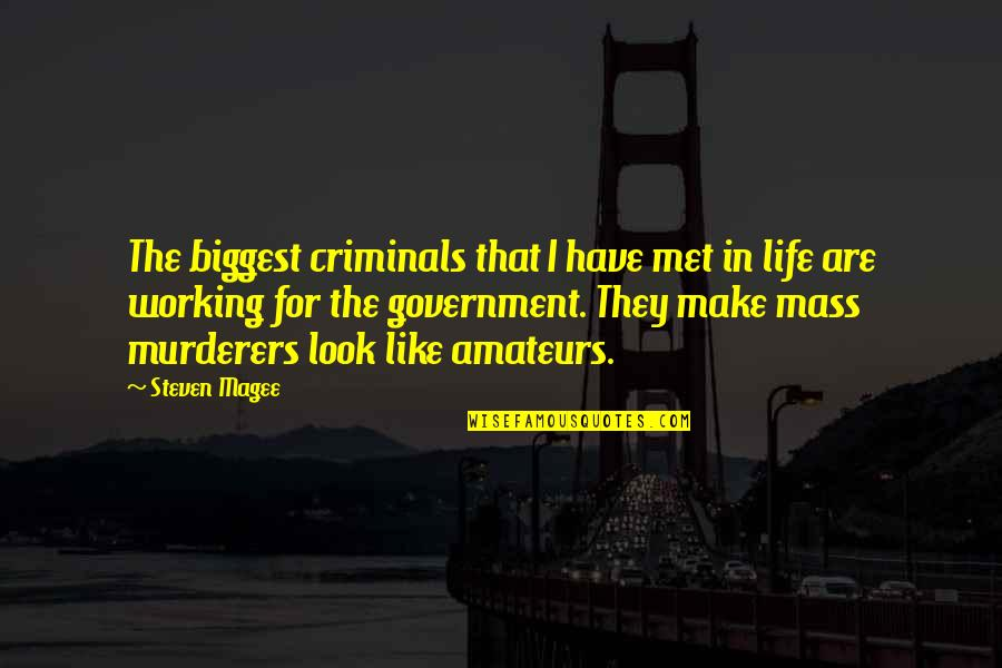 Murderers Quotes By Steven Magee: The biggest criminals that I have met in