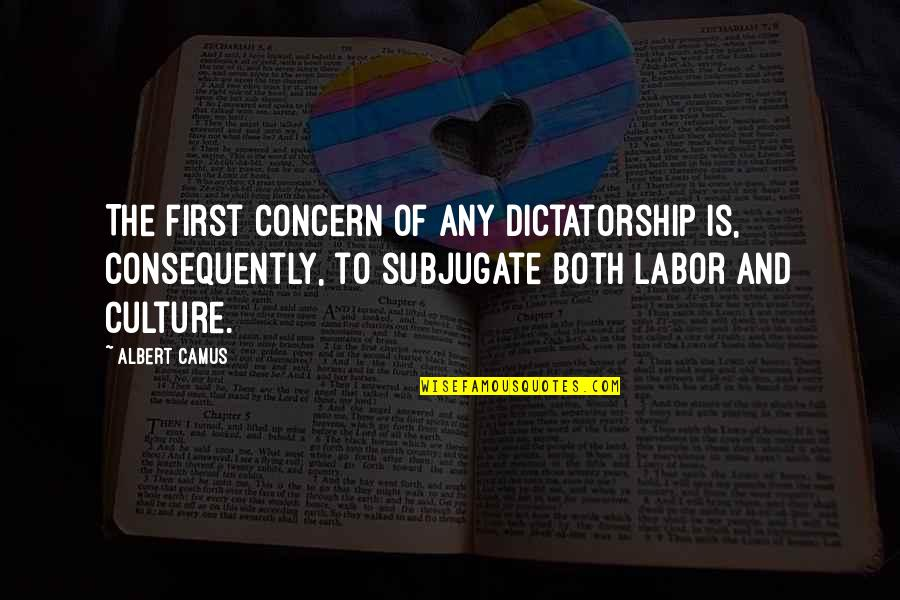 Murdoc Quotes By Albert Camus: The first concern of any dictatorship is, consequently,