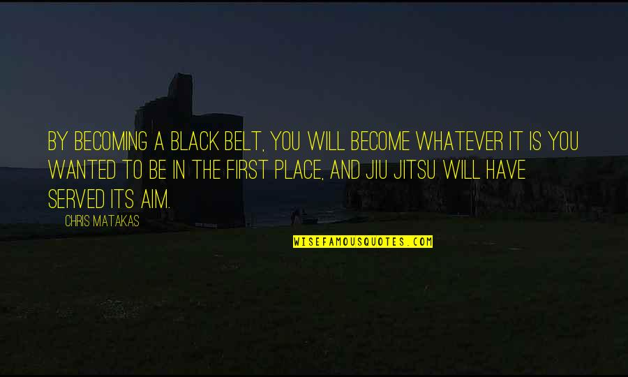 Murdoc Quotes By Chris Matakas: By becoming a black belt, you will become