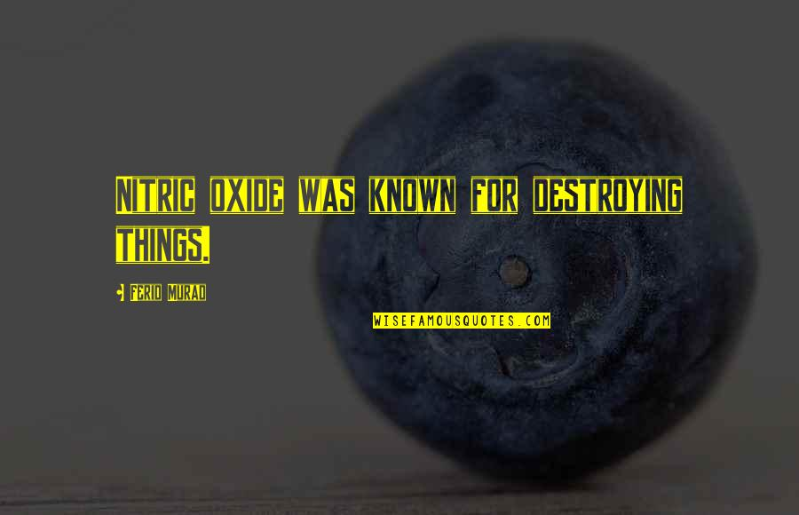 Murdoc Quotes By Ferid Murad: Nitric oxide was known for destroying things.