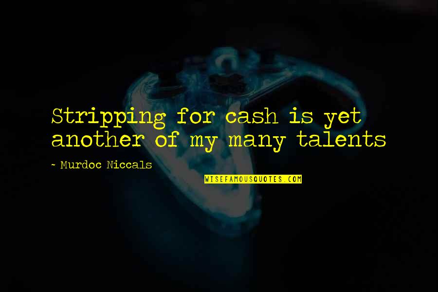 Murdoc Quotes By Murdoc Niccals: Stripping for cash is yet another of my