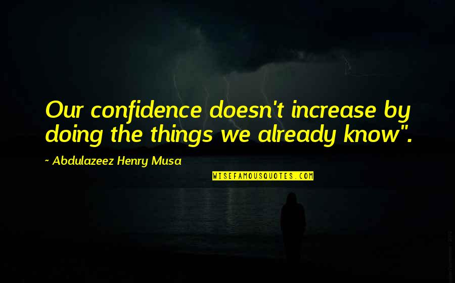 Murmuring Judges Irina Quotes By Abdulazeez Henry Musa: Our confidence doesn't increase by doing the things
