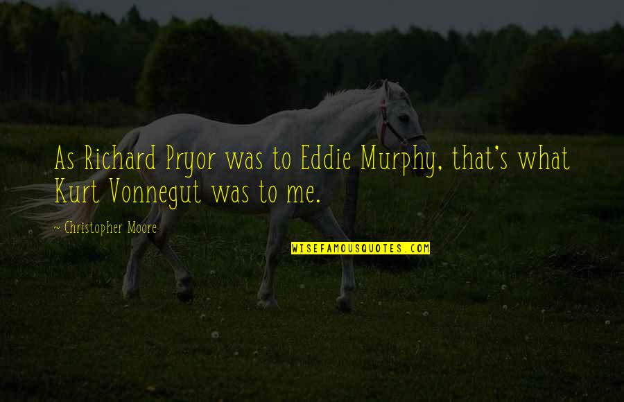 Murphy's Quotes By Christopher Moore: As Richard Pryor was to Eddie Murphy, that's