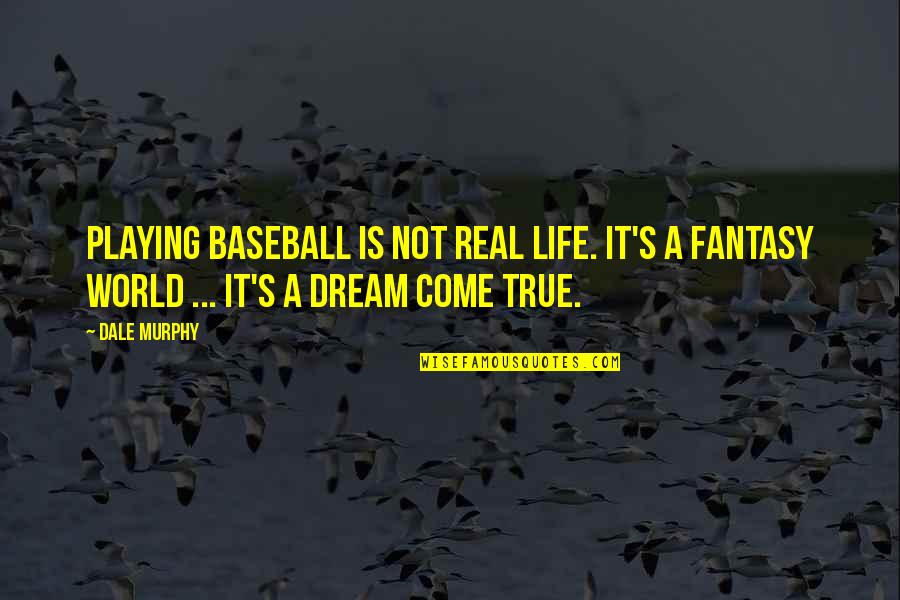 Murphy's Quotes By Dale Murphy: Playing baseball is not real life. It's a