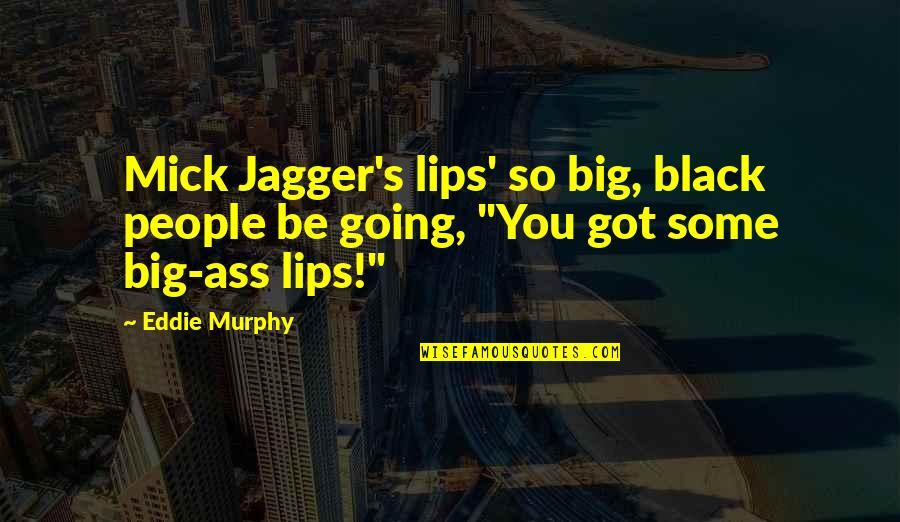 Murphy's Quotes By Eddie Murphy: Mick Jagger's lips' so big, black people be