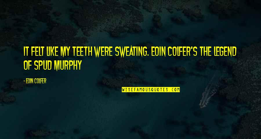Murphy's Quotes By Eoin Colfer: It felt like my teeth were sweating. Eoin