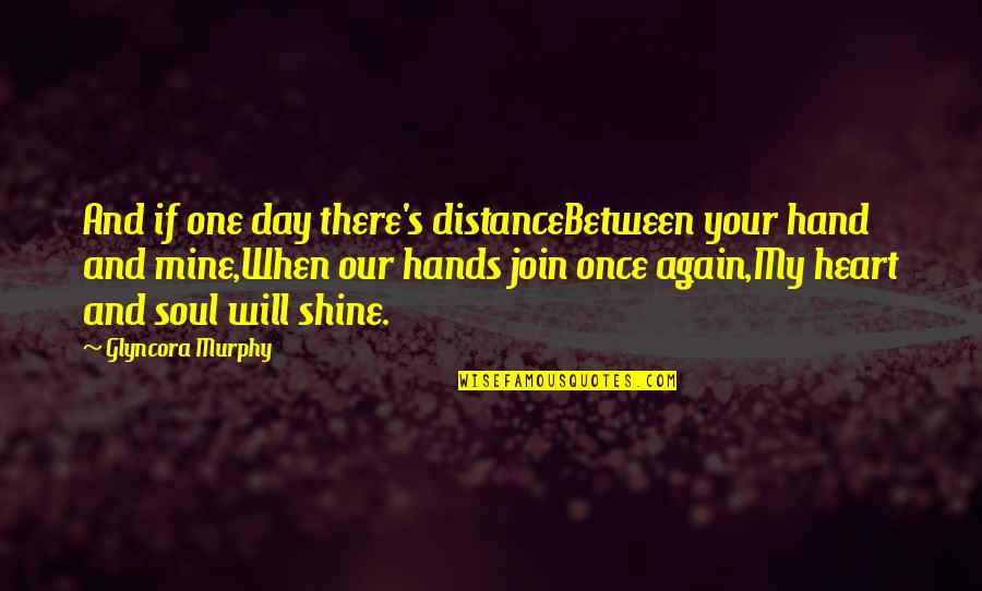 Murphy's Quotes By Glyncora Murphy: And if one day there's distanceBetween your hand