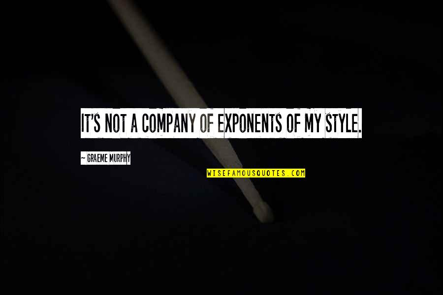 Murphy's Quotes By Graeme Murphy: It's not a company of exponents of my